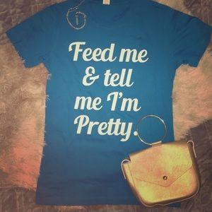 Tops - NWT Feed me & tell me I'm pretty graphic tee